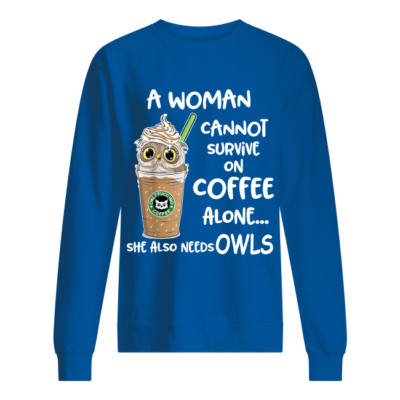 a woman cannot survie on coffee alone she also needs owls shirt unisex sweatshirt royal front 400x400 - A woman cannot survive on coffee alone she also needs owls shirt