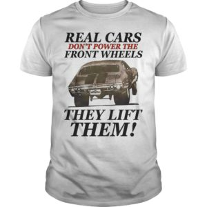 Real Cars dont power the front wheels they lift them shirt 300x300 - Real Cars don't power the front wheels they lift them shirt