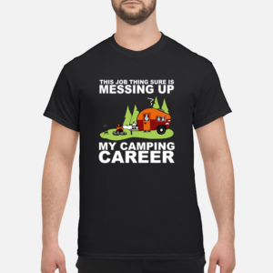 this job thing sure is messing up my camping career t shirt men s t shirt black front 1 300x300 - This job thing sure is messing up my camping career shirt
