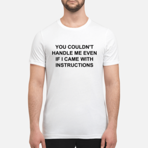 you couldnt handle me even is i came with instructions shirt unisex t shirt white front 1 300x300 - You couldn't handle me even is i came with instructions shirt