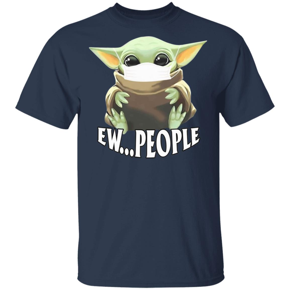 Baby Yoda Wearing Mask Ew People Shirt