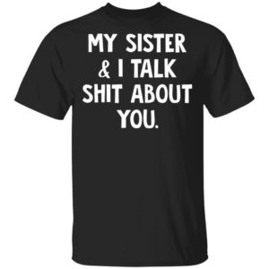 redirect 324 300x300 - My sister and I talk shit about you shirt
