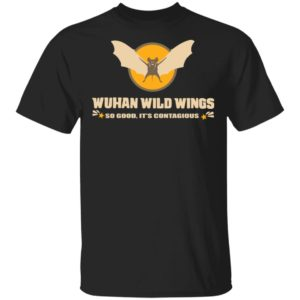 redirect 394 300x300 - Wuhan wild wings so good it's contagious shirt