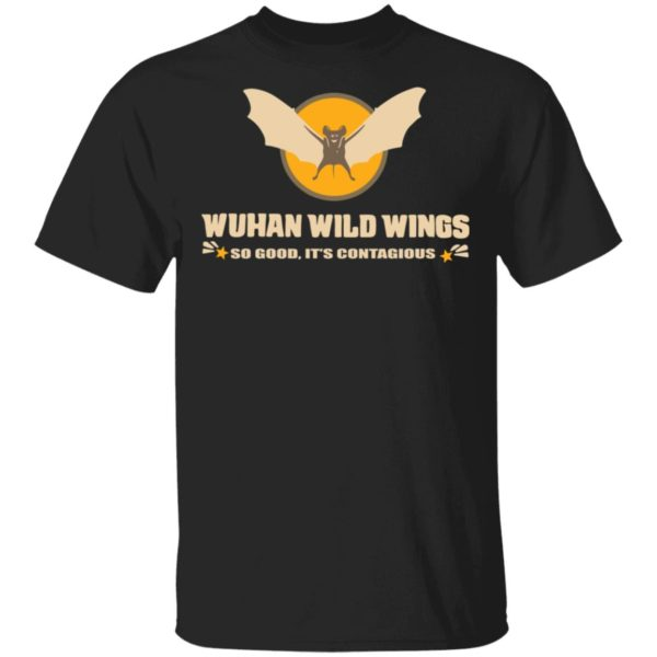 redirect 394 600x600 - Wuhan wild wings so good it's contagious shirt