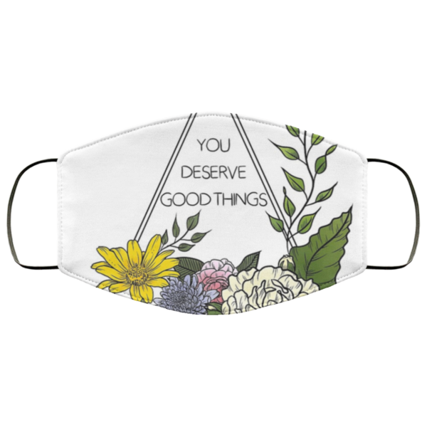 redirect 11 600x600 - You deserve good things face mask Reusable, Washable