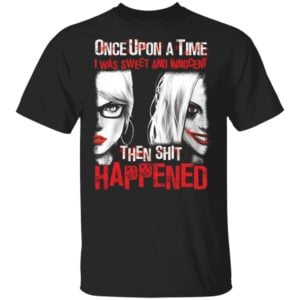 redirect 1210 300x300 - Once upon a time i was sweet and innocent then shit happened Harley Quinn shirt