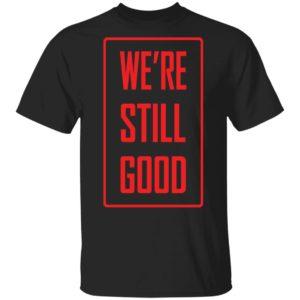 redirect 1690 300x300 - We're Still Good shirt