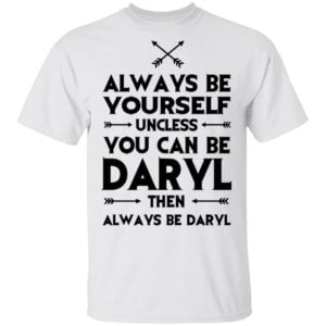 redirect 2309 300x300 - Always be yourself unless you can be Daryl shirt