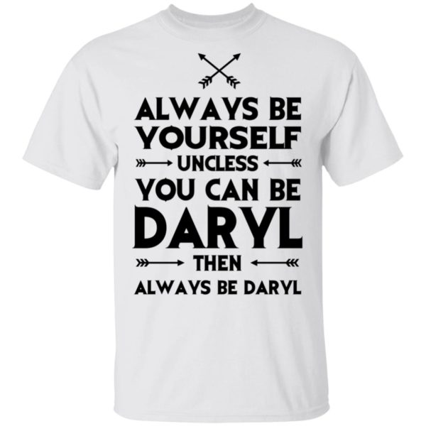 redirect 2309 600x600 - Always be yourself unless you can be Daryl shirt