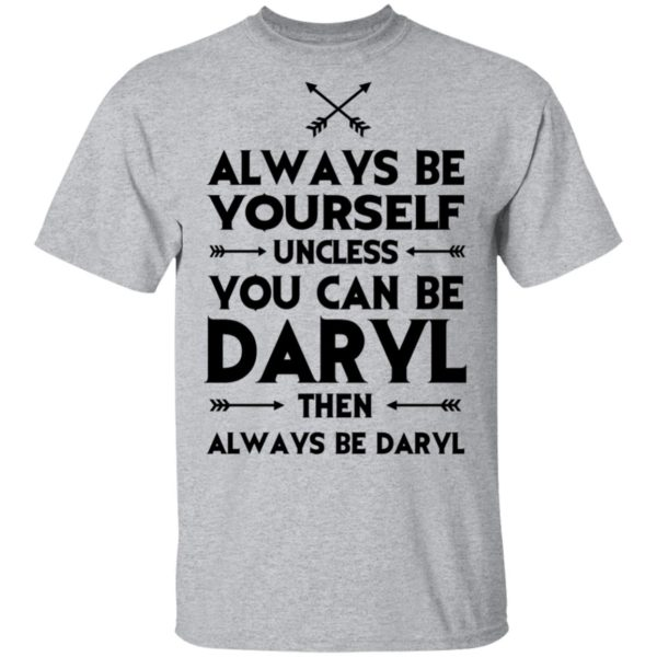 redirect 2310 600x600 - Always be yourself unless you can be Daryl shirt