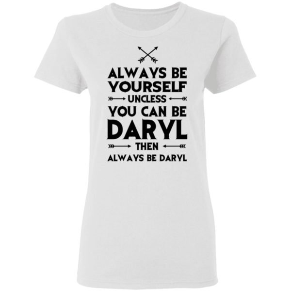redirect 2311 600x600 - Always be yourself unless you can be Daryl shirt