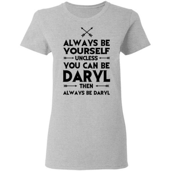 redirect 2312 600x600 - Always be yourself unless you can be Daryl shirt
