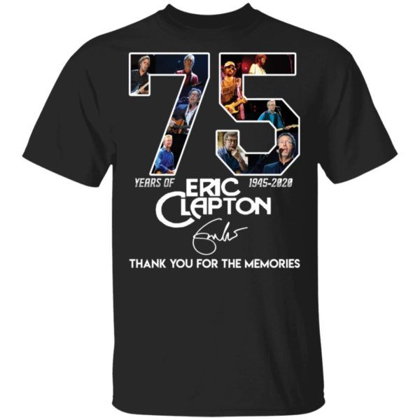 redirect 2819 600x600 - 75 years of Eric Clapton 1945-2020 thank you for the memories shirt
