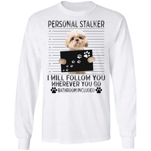 redirect 3191 600x600 - Shih Tzu personal stalker i will follow you wherever you go bathroom included shirt