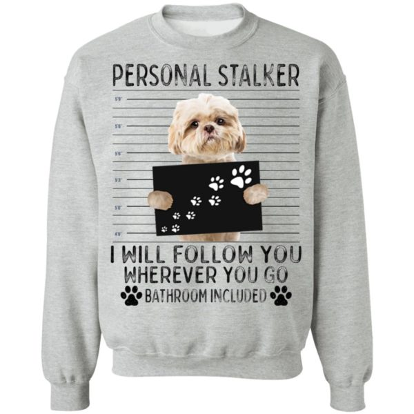 redirect 3194 600x600 - Shih Tzu personal stalker i will follow you wherever you go bathroom included shirt