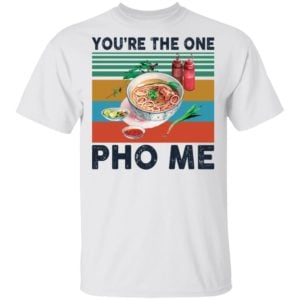 redirect 3344 300x300 - You're the one Pho Me shirt