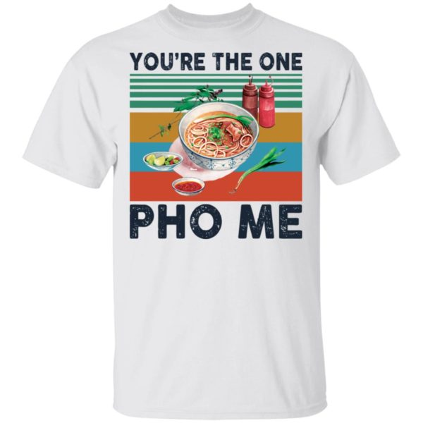 redirect 3344 600x600 - You're the one Pho Me shirt