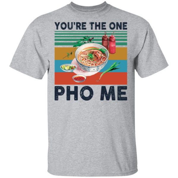 redirect 3345 600x600 - You're the one Pho Me shirt