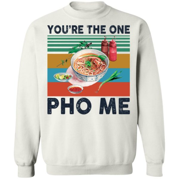 redirect 3353 600x600 - You're the one Pho Me shirt