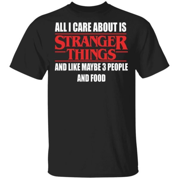 redirect 350 600x600 - All i care about is Stranger Things and like maybe 3 people and food shirt