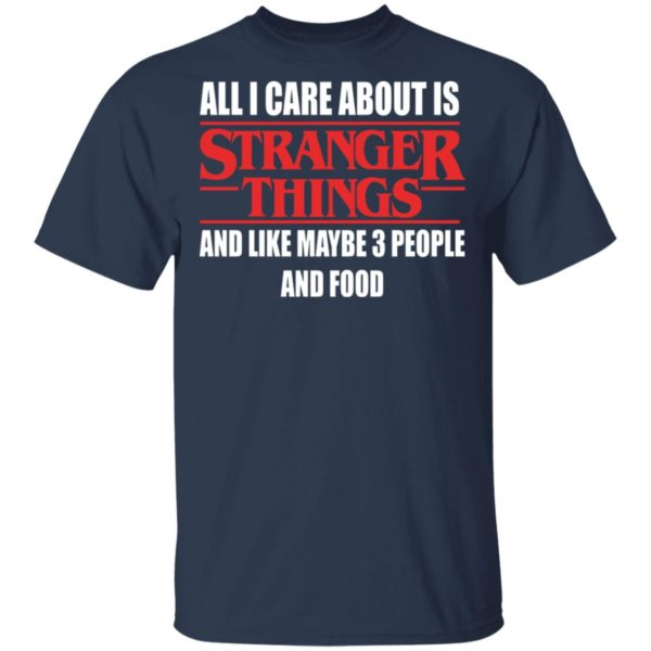 redirect 351 600x600 - All i care about is Stranger Things and like maybe 3 people and food shirt