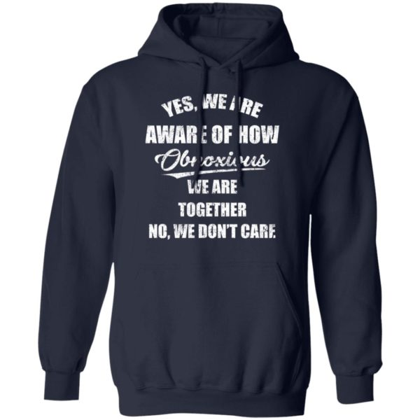 redirect 3511 600x600 - Yes we are aware of how Obnoxious we are together no we don't care shirt