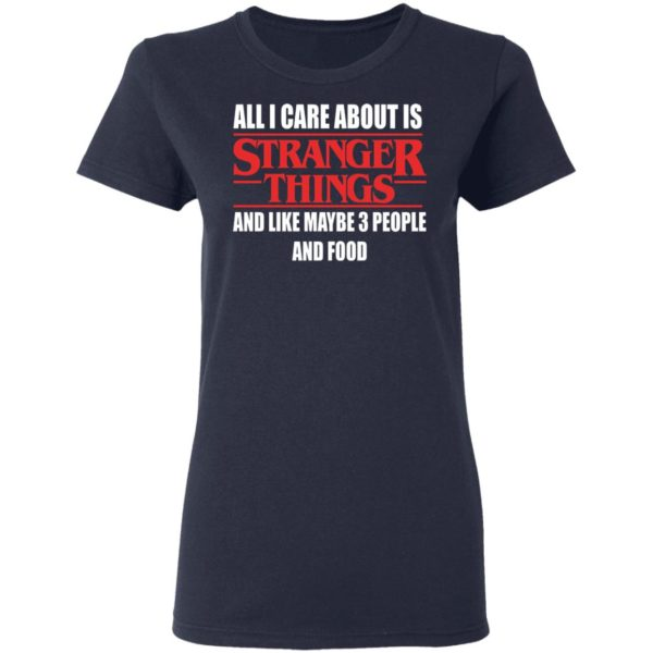 redirect 353 600x600 - All i care about is Stranger Things and like maybe 3 people and food shirt