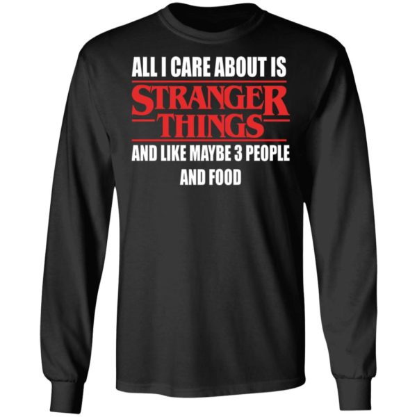 redirect 354 600x600 - All i care about is Stranger Things and like maybe 3 people and food shirt