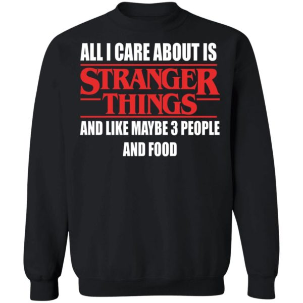 redirect 358 600x600 - All i care about is Stranger Things and like maybe 3 people and food shirt