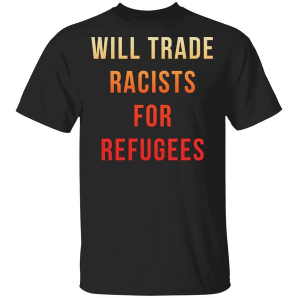 redirect 3644 600x600 - Will trade racists for refugees shirt