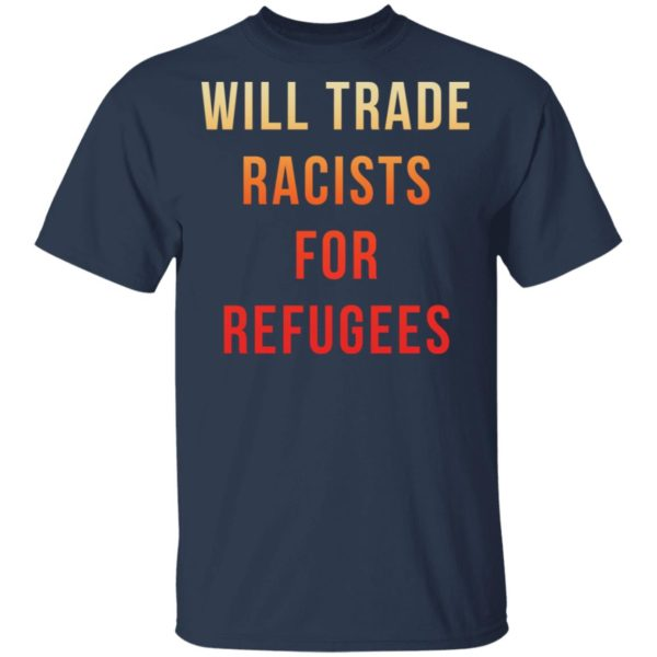 redirect 3645 600x600 - Will trade racists for refugees shirt
