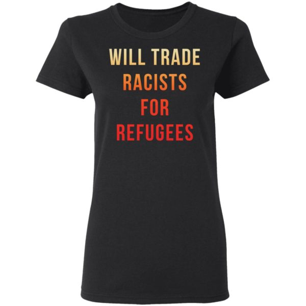 redirect 3646 600x600 - Will trade racists for refugees shirt