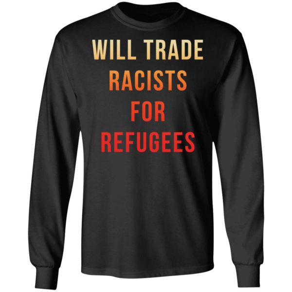 redirect 3648 600x600 - Will trade racists for refugees shirt