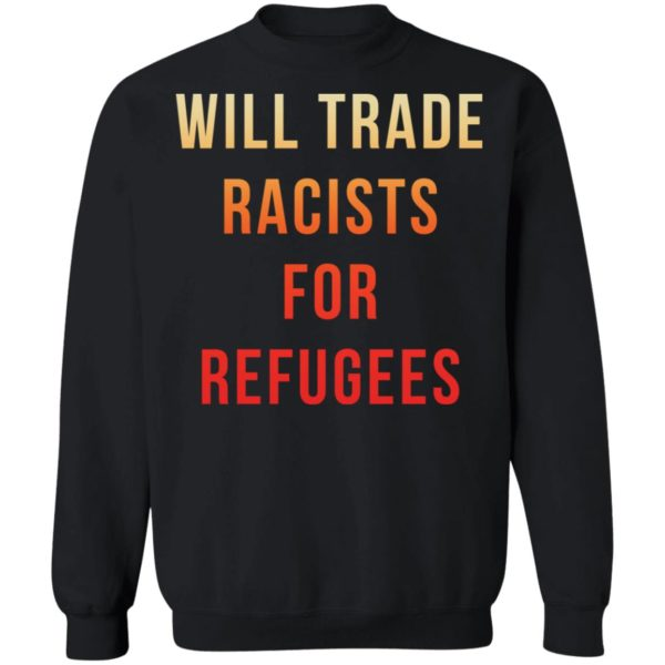 redirect 3652 600x600 - Will trade racists for refugees shirt