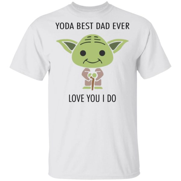 redirect 580 600x600 - Yoda best dad ever love you i do shirt