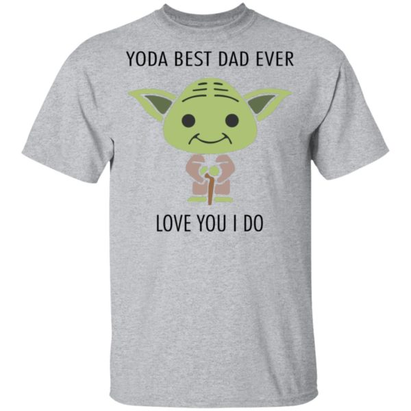 redirect 581 600x600 - Yoda best dad ever love you i do shirt