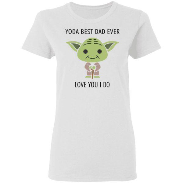 redirect 582 600x600 - Yoda best dad ever love you i do shirt