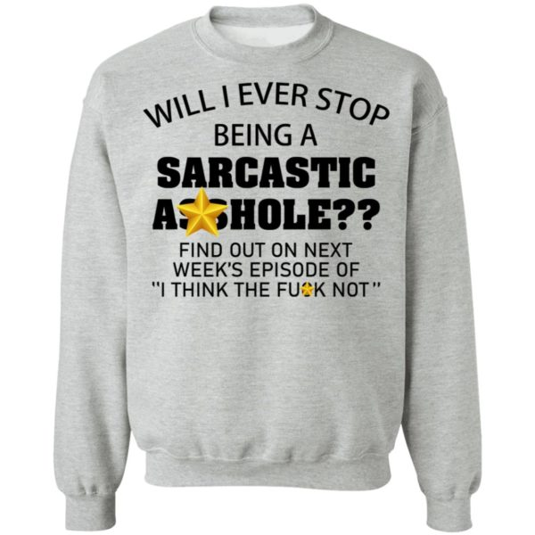 redirect 608 600x600 - Will I ever stop being a sarcastic asshole shirt