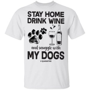 redirect 80 300x300 - Stay home drink wine and snuggle with my dog quarantine shirt