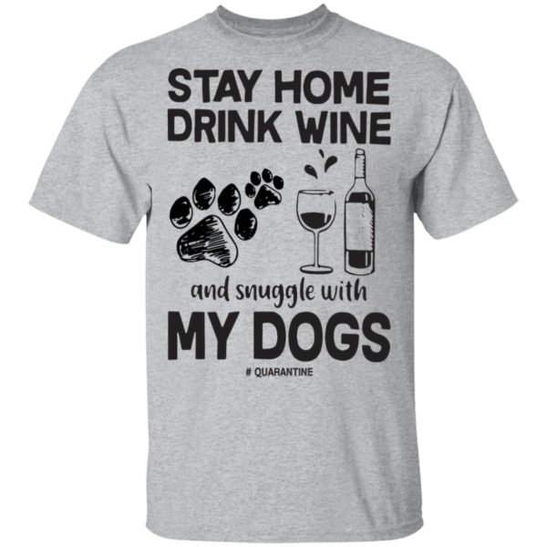 redirect 81 600x600 - Stay home drink wine and snuggle with my dog quarantine shirt
