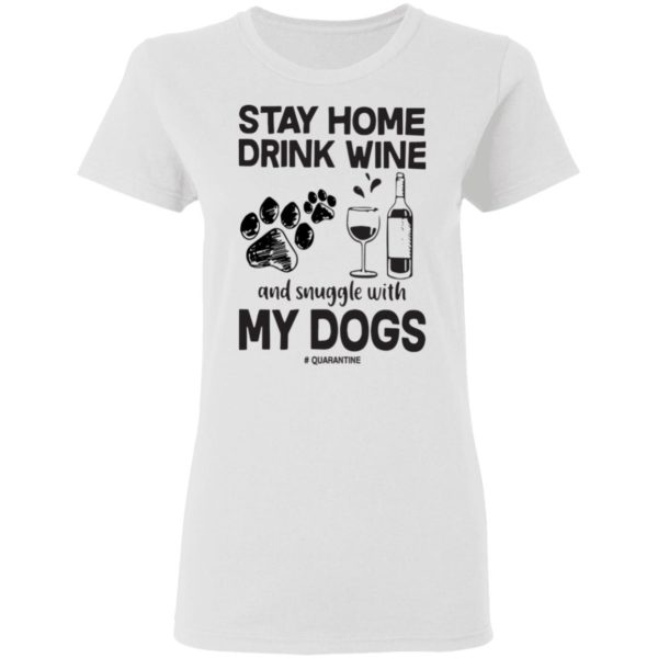 redirect 82 600x600 - Stay home drink wine and snuggle with my dog quarantine shirt