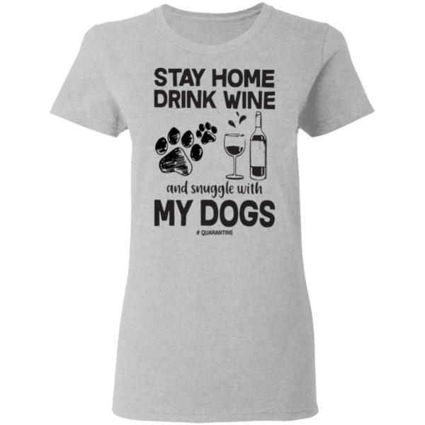redirect 83 600x600 - Stay home drink wine and snuggle with my dog quarantine shirt