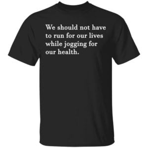 redirect 870 300x300 - We should not have to run for our lives shirt