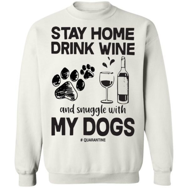 redirect 89 600x600 - Stay home drink wine and snuggle with my dog quarantine shirt