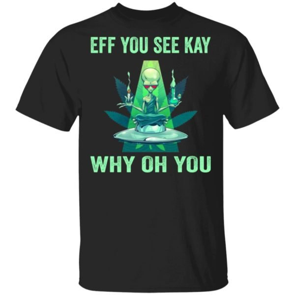 redirect 930 600x600 - Aliens eff you see kay why oh you shirt