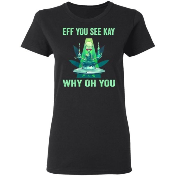 redirect 932 600x600 - Aliens eff you see kay why oh you shirt