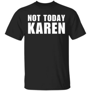 redirect 170 300x300 - Not today Karen shirt