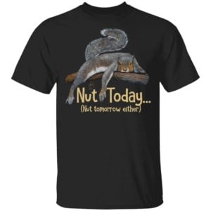 redirect 2030 300x300 - Squirrel Nut today nut tomorrow either shirt