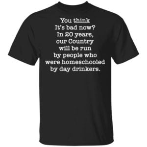 redirect 2650 300x300 - You think it's bad now in 20 years our country will be run shirt