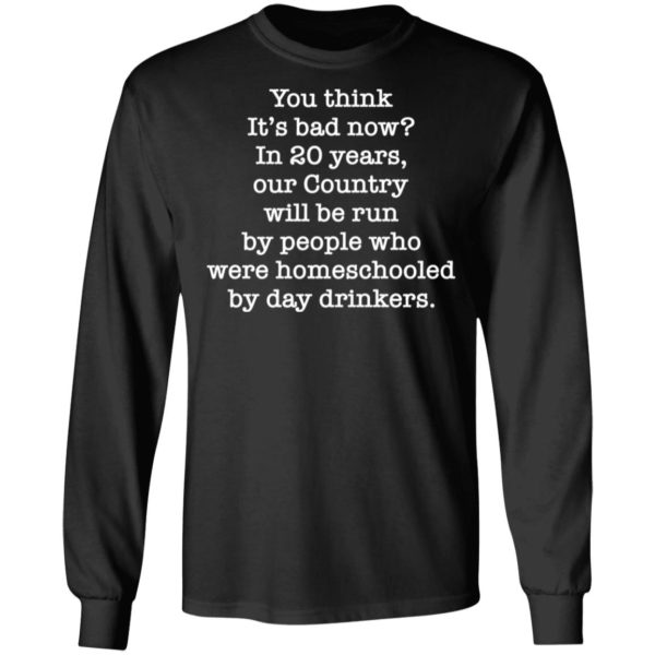 redirect 2654 600x600 - You think it's bad now in 20 years our country will be run shirt